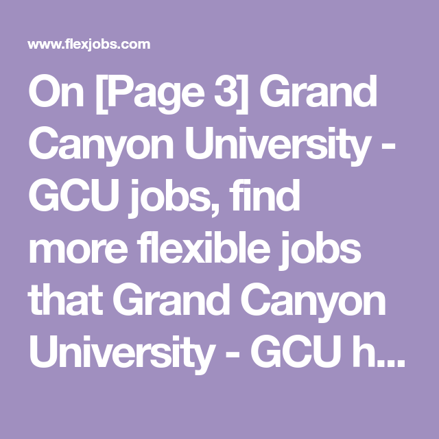 on page 3 grand canyon university gcu jobs find more flexible jobs that grand canyon university gcu has listed such as telecommuting part time