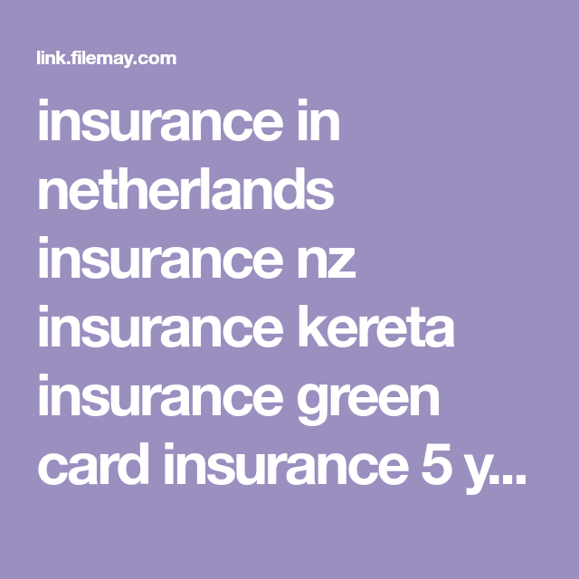 Insurance In Netherlands Insurance Nz Insurance Kereta Insurance Green Card Insurance 5 Years Insurance On The Spot Insurance Hotline Insurance Innovators Summi