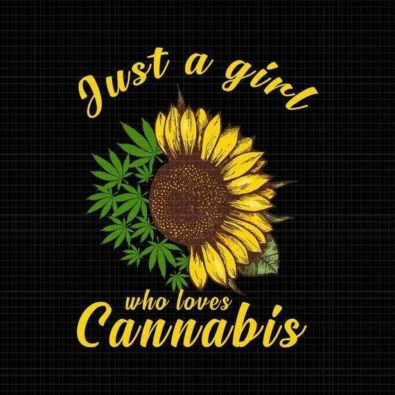 Just a girl who loevs cannabis sunflower weed png,just a girl who loevs cannabis sunflower weed desi