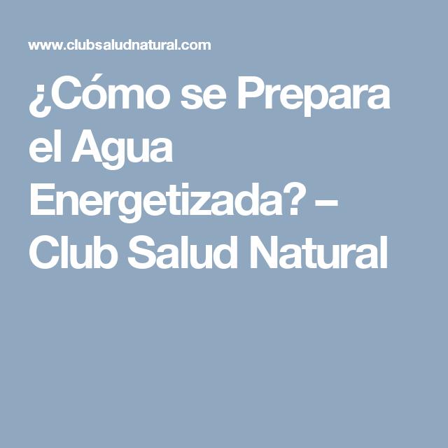 ¿Cómo se Prepara el Agua Energetizada? – Club Salud Natural