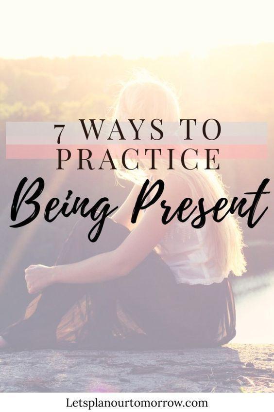 7 ways to practice being present through mindfulness.