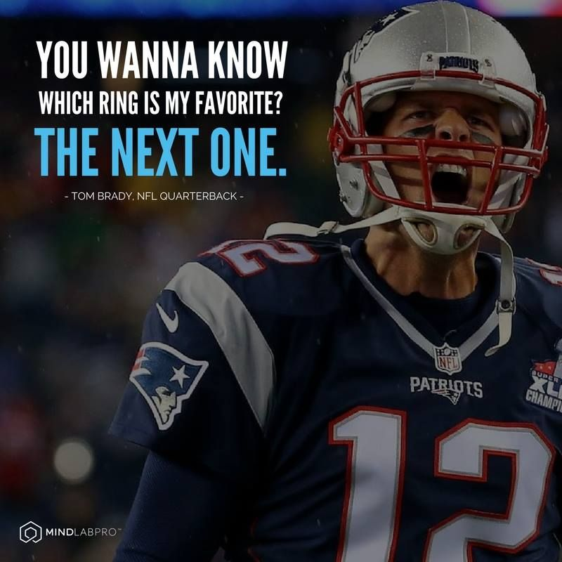 Tom Brady Inspirational Quotes: You Wanna Know Which Ring Is My Favorite? The Next One