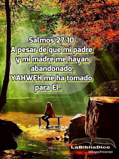 Salmos 2710 A Pesar De Que Mi Padre Y Mi Madre Me Hayan Abandonado