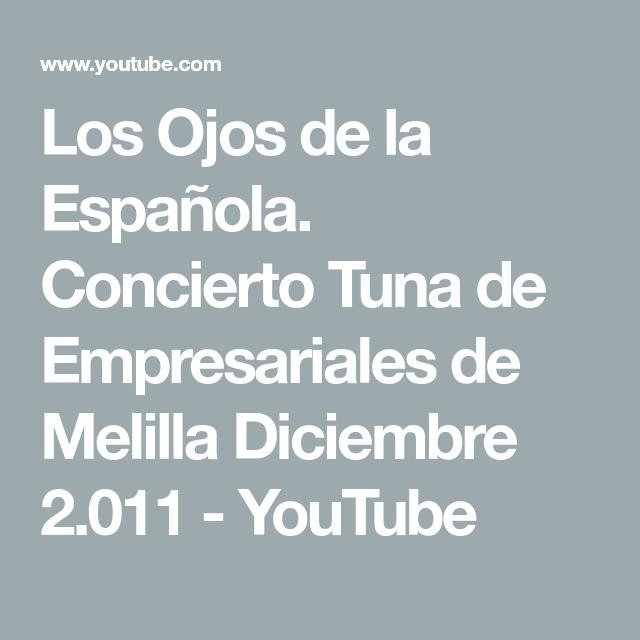 Los Ojos De La Española Concierto Tuna De Empresariales De Melilla Diciembre 2 011 Youtube Los Ojos Melilla Youtube