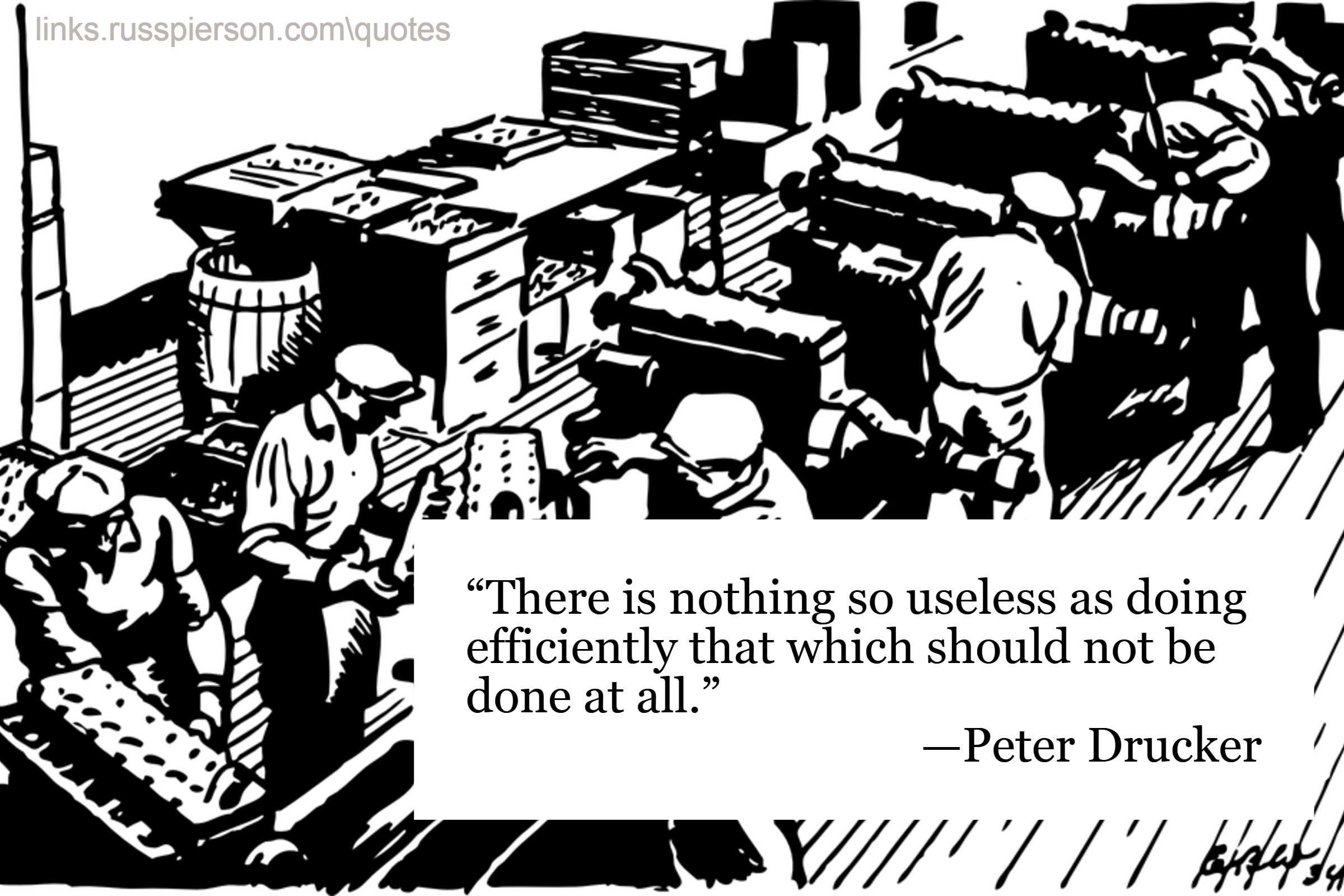 There is nothing so useless as doing efficiently that