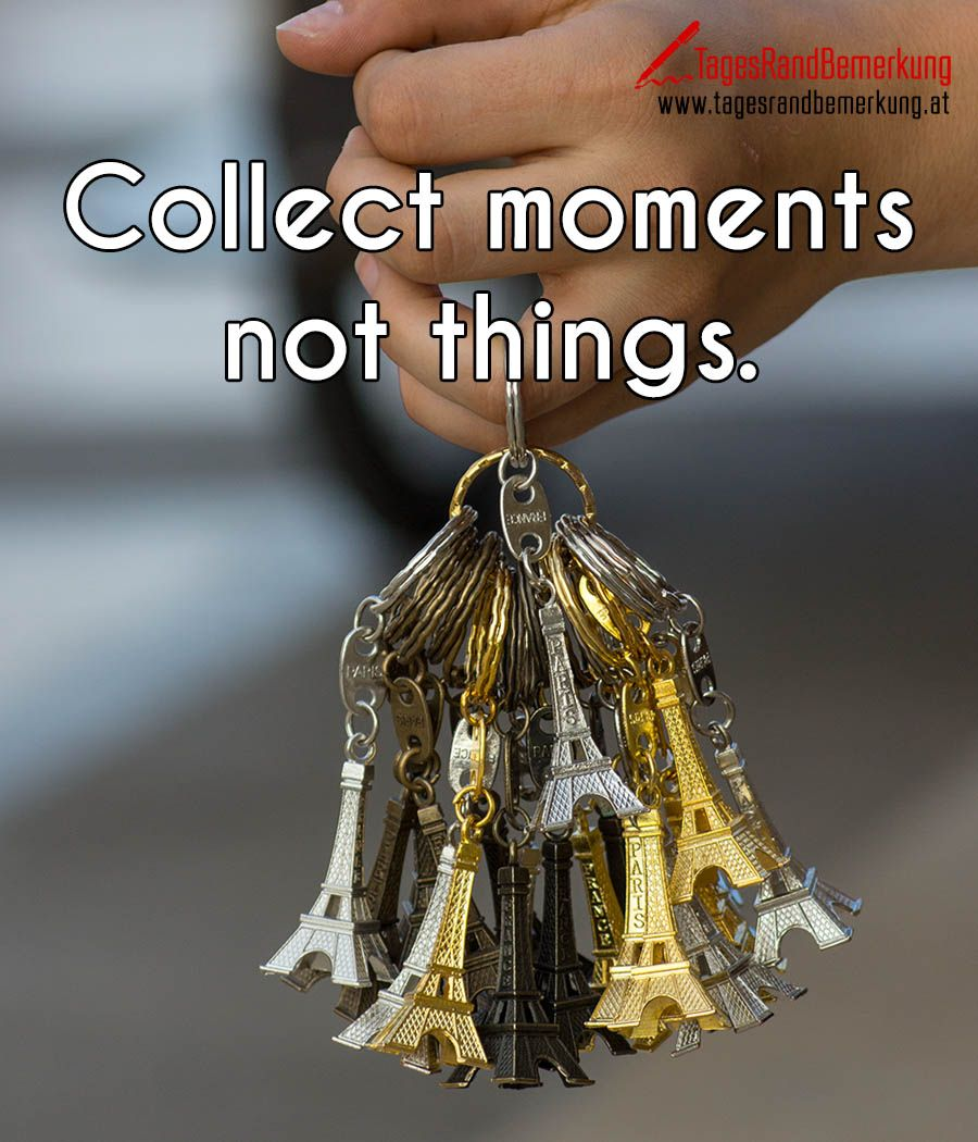 Collect moments not things. #QuoteOfTheDay #ZitatDesTages #TagesRandBemerkung #TRB #Zitate #Quotes