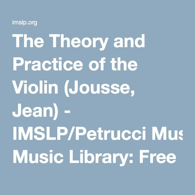 The Theory and Practice of the Violin (Jousse, Jean) - IMSLP