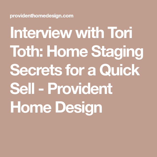 Home Staging Quotes: Interview With Tori Toth: Home Staging Secrets For A Quick
