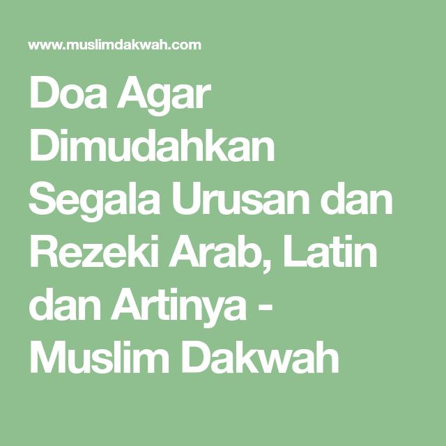 Doa Agar Dimudahkan Segala Urusan Dan Rezeki Arab Latin Dan Artinya Muslim Dakwah Doa Segalanya Muslim
