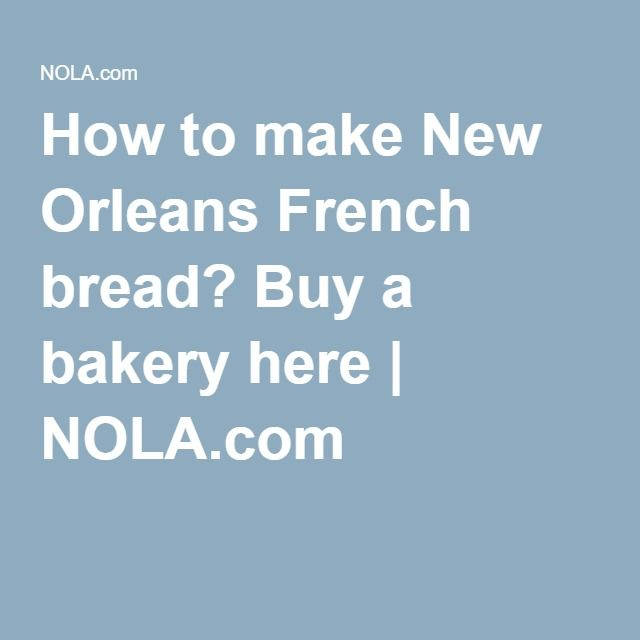 How to make New Orleans French bread? Buy a bakery here ...