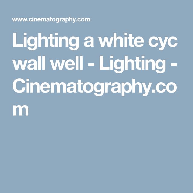 Lighting A White Cyc Wall Well Lighting Cinematography Com Well Lights Lighting Wall