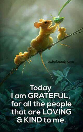 Tänään olen kiitollinen kaikista rakastavista ja ystävällisistä ihmisistä ympärilläni.