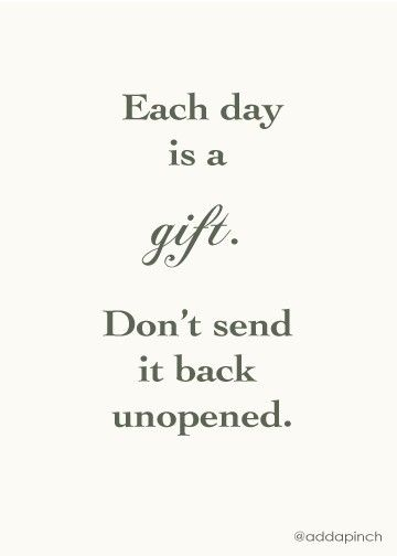 Words To Remember Each Day Is A Gift Dont Send It Back