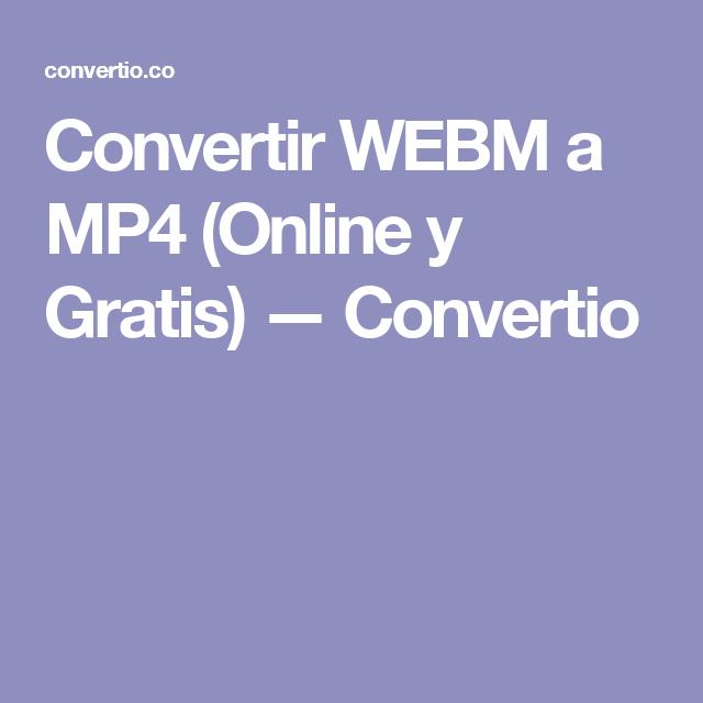 Convertir WEBM a MP4 (Online y Gratis) — Convertio (con
