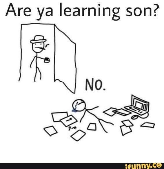 Are ya learning son? No. - iFunny :)