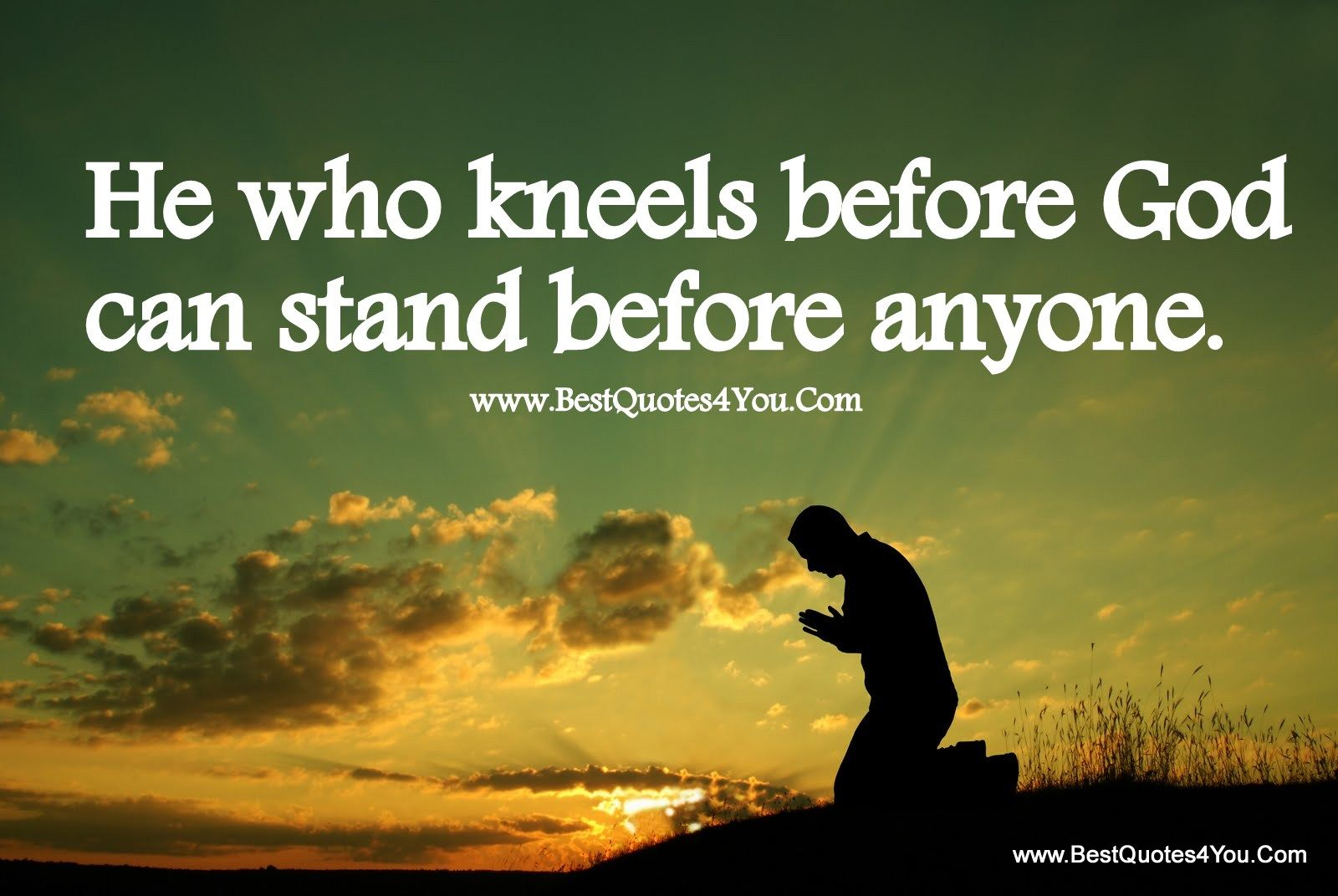 God quotes He who kneels before God can stand before