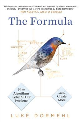 The Formula: How Algorithms Solve All Our Problems--and Create More.  Click on the book cover to request this title at the Bill or Gales Ferry Libraries. 2/15