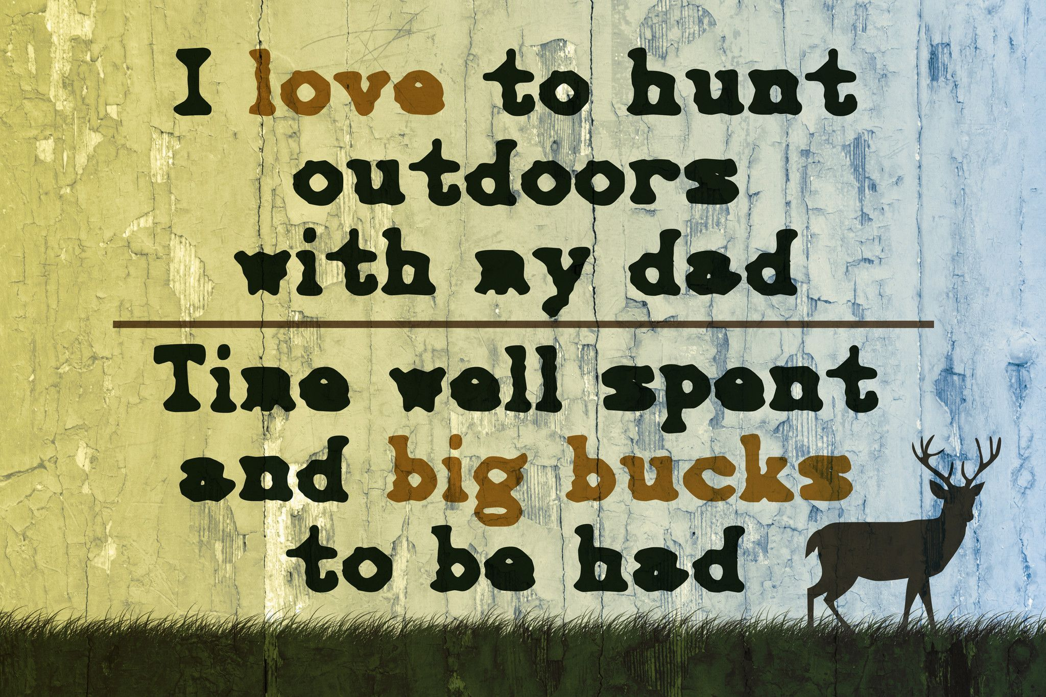 I Love To Hunt Outdoors With My Dad..\