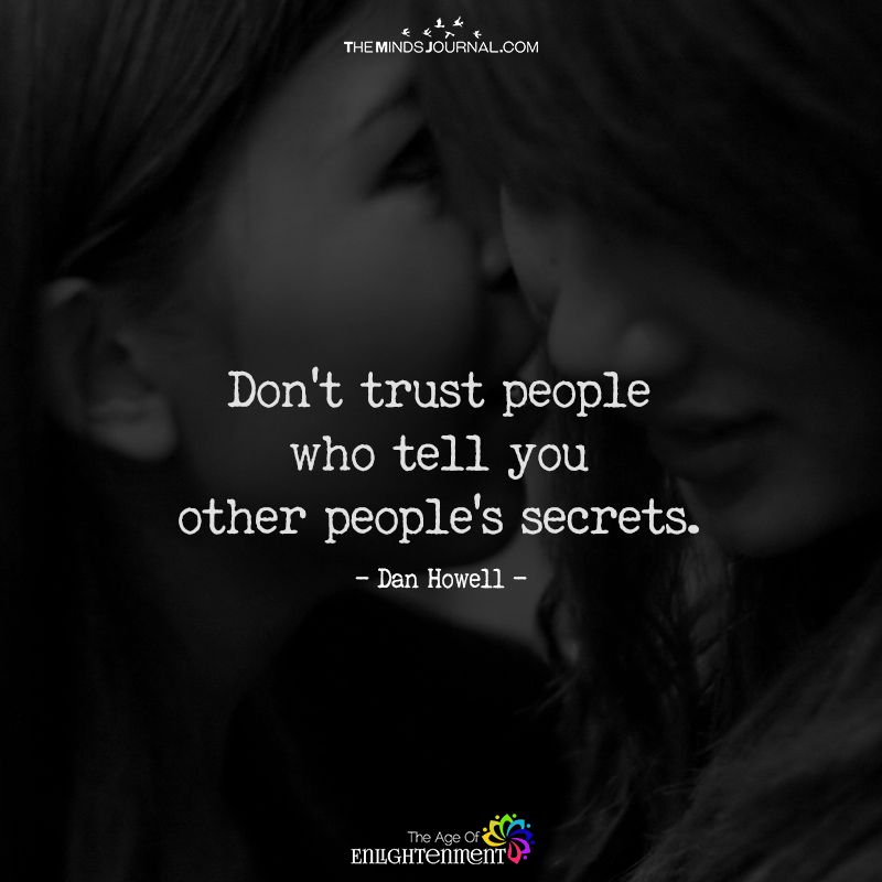 Don T Trust People Who Tell You Other People S Secrets Dont Trust People Trust People Quotes People Quotes