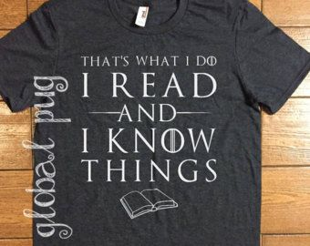 Game Of Thrones Shirt That S What I Do I Read I Know Things