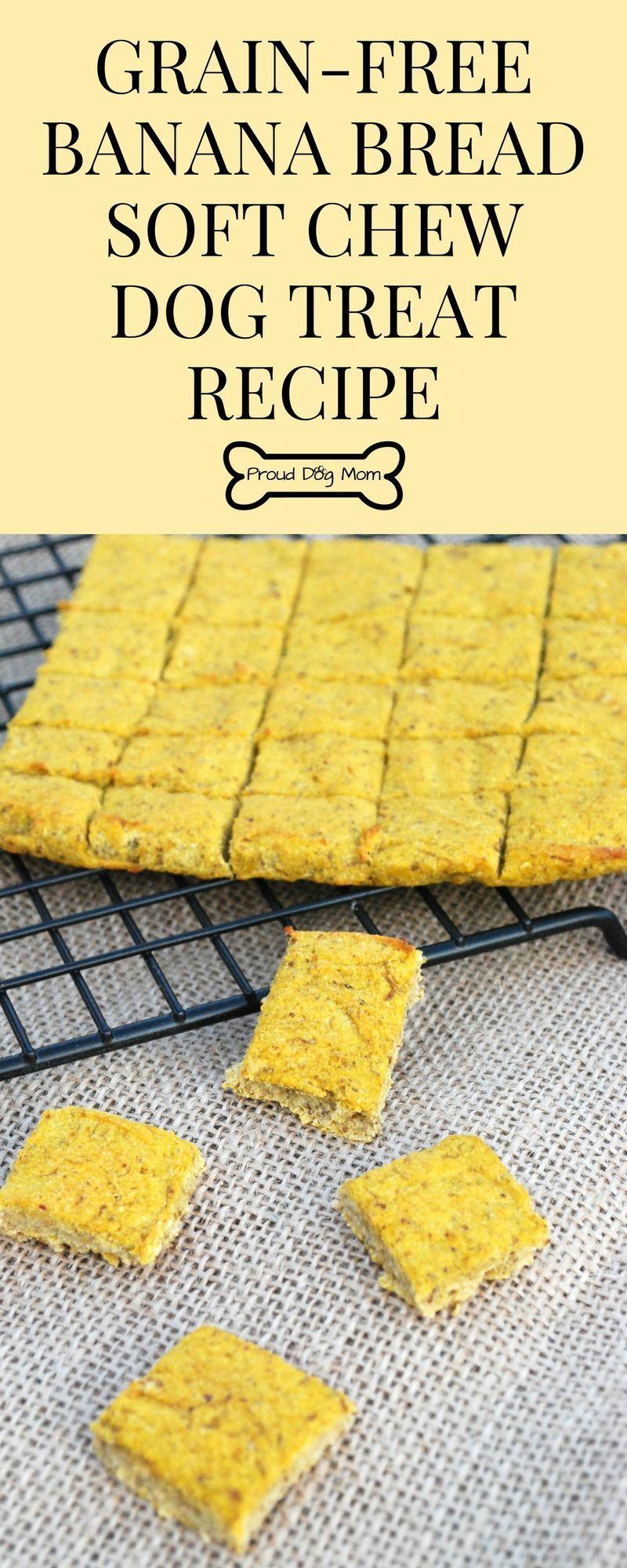 Banana Bread Soft Chew Dog Treat Recipe Dog Treats Grain Free