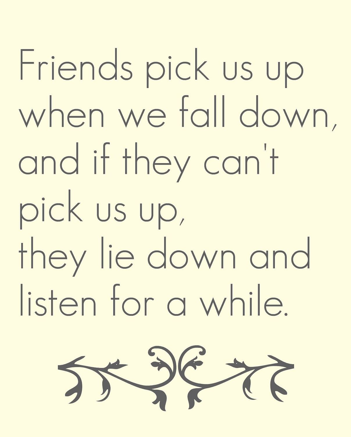 friends pick us up when we fall down, and if they can't pick us up