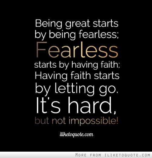 Quotes About Being Great Being great starts by being fearless; Fearless starts by having  Quotes About Being Great