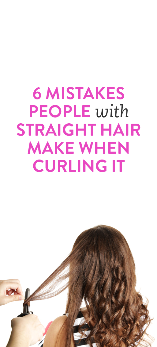 6 Mistakes People With Straight Hair Make When Curling It