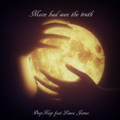 DeepKeep feat Laura James Moon had seen the truth(Dark sky tonight mix) by DeepKeep on SoundCloud