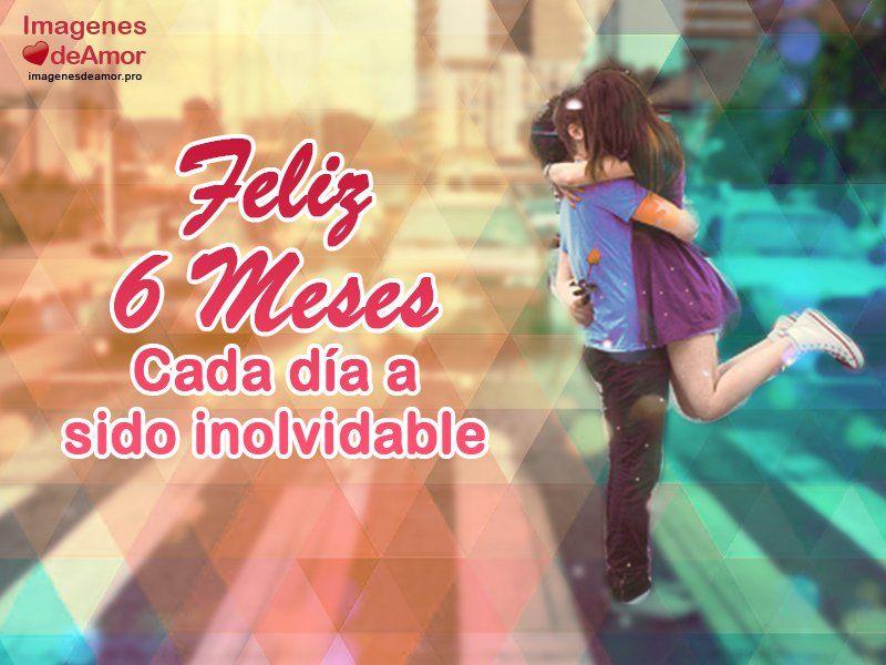 Enamorados Besándose Y Frase Feliz 6 Meses Cada Día A Sido Inolvidable Feliz Mes Feliz 6 Meses Amor Felices 6 Meses