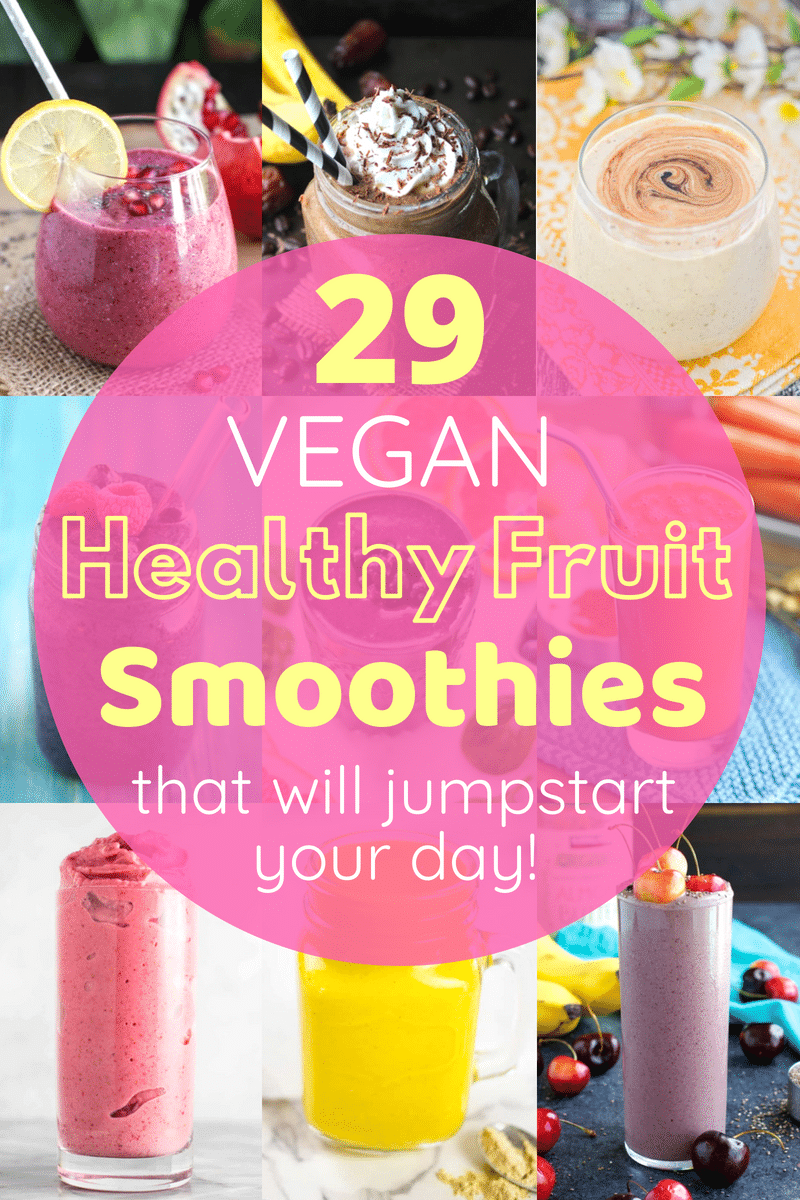 29 Healthy Fruit Smoothie Recipes That Will Jumpstart Your Day!