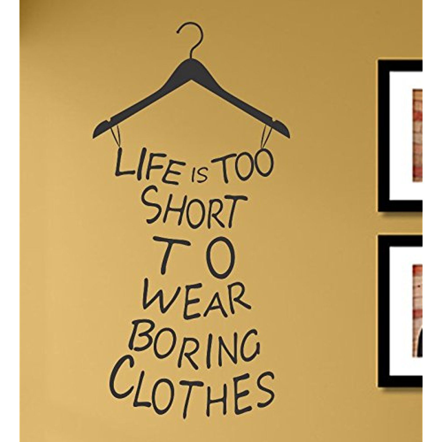 Life is too short to wear boring clothes Vinyl Wall Decals Quotes ...