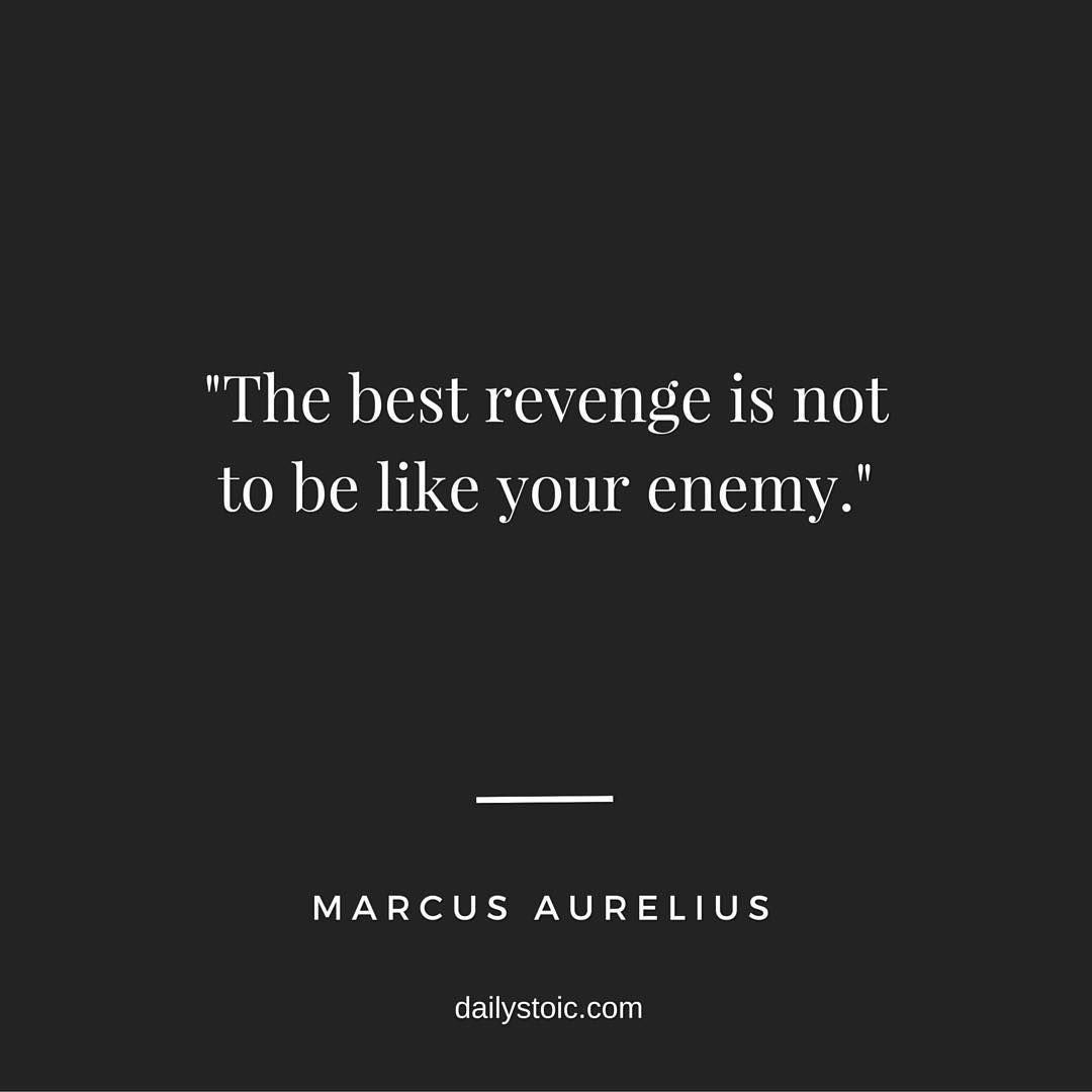 The Best Revenge Is Not To Be Like Your Enemy Marcus Aurelius Stoic Stoicism Marcusaurelius Dailysto Bigger Person Quotes Stoic Quotes Revenge Quotes