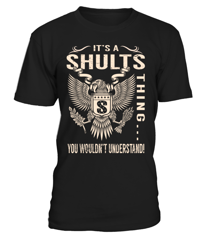 It's a SHULTS Thing, You Wouldn't Understand