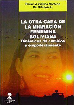 La otra cara de la migración femenina boliviana : dinámicas de cambios y empoderamiento / Rimian J. Vallejos Montaño ; Mar Gallego (ed.)