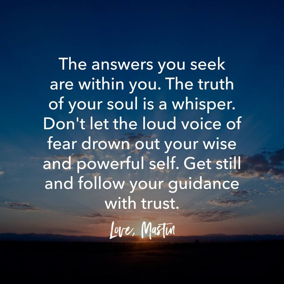 The answers you seek are within you  The truth of your soul