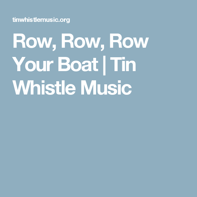 Row, Row, Row Your Boat | Tin Whistle Music | Music | Pinterest ...