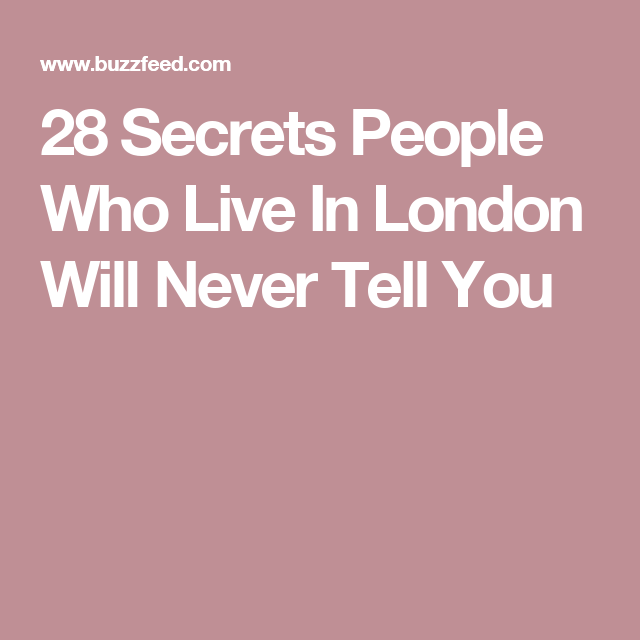 28 Secrets People Who Live In London Will Never Tell You