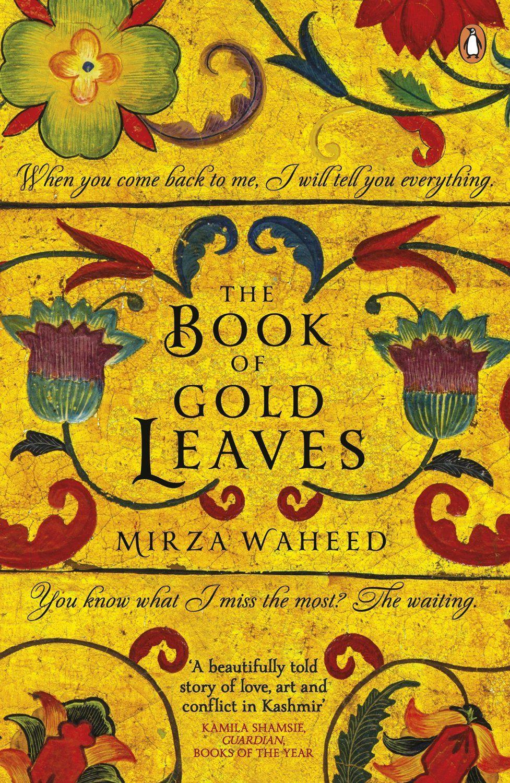 The Book of Gold Leaves (Mirza Waheed) / PR6123.A349 B66 2014 / http://catalog.wrlc.org/cgi-bin/Pwebrecon.cgi?BBID=14646116