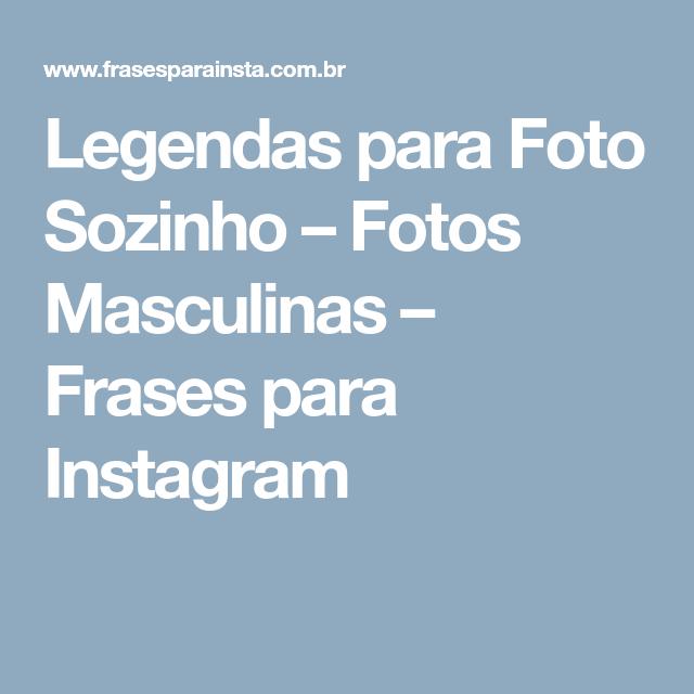 Legendas Para Foto Sozinho Fotos Masculinas Frases Para