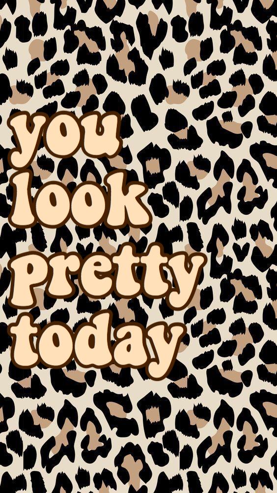 You Look Pretty Today Wallpaper Cheetah Print Wallpaper Cow Print Wallpaper Leopard Print Wallpaper