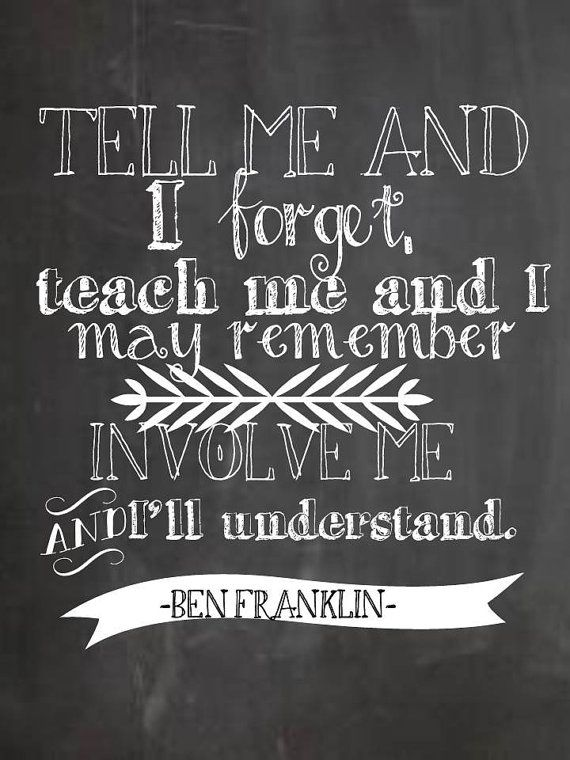 Ben Franklin Tell Me And I Forget Teach Me And I May Remember