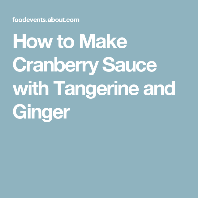 How to Make Cranberry Sauce with Tangerine and Ginger