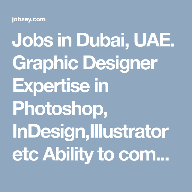 Jobs In Dubai Uae Graphic Designer Expertise In Photoshop Indesign Illustrator Etc Ability To Complete Tasks On Time Ex Graphic Design Web Communication Job