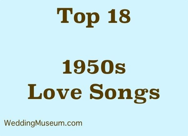 1950s Love Songs View Top 18 Song List First Dance Songs Songs Anniversary Songs