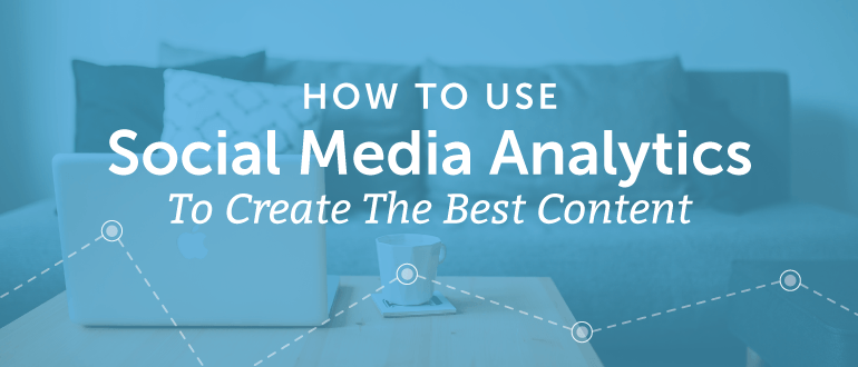 How To Use Social Media Analytics To Create The Best Content // #SocialMedia
