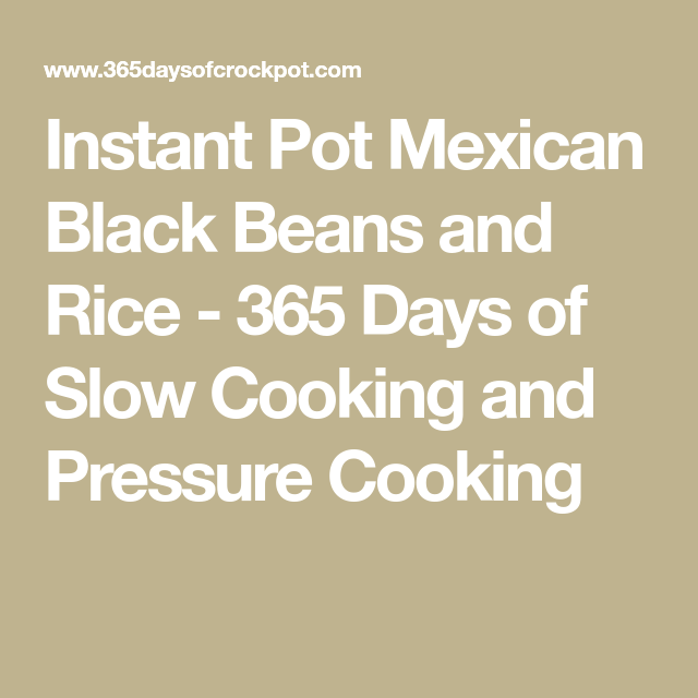 Instant Pot Mexican Black Beans and Rice - 365 Days of Slow Cooking and Pressure Cooking