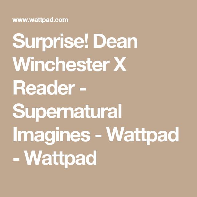 Supernatural Imagines - Surprise! Dean Winchester X Reader