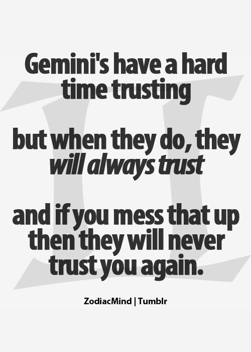 Gemini Have A Hard Time Trusting But When They Do They Will Always Trust And If You Mess That Up Then They Will Never Gemini Quotes Horoscope Gemini Gemini