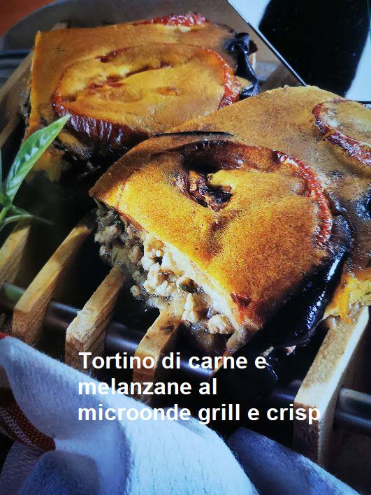 Tortino di carne e melanzane al microonde grill e crisp ...
